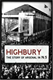 img - for Highbury: The Story of Arsenal in N.5 by Spurling, Jon (2006) Hardcover book / textbook / text book