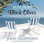 Blue Skies and Black Olives: A Survivor's Tale of Housebuilding and Peacock Chasing in Greece | John Humphrys,Christopher Humphrys
