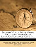 img - for English Words With Native Roots And With Greek, Latin, Or Romance Suffixes ... (German Edition) book / textbook / text book
