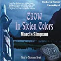 Crow in Stolen Colors (       UNABRIDGED) by Marcia Simpson Narrated by Stephanie Brush