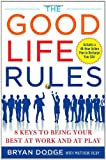 img - for The Good Life Rules: 8 Keys to Being Your Best as Work and at Play book / textbook / text book