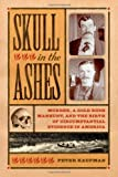 img - for Skull in the Ashes: Murder, a Gold Rush Manhunt, and the Birth of Circumstantial Evidence in America book / textbook / text book