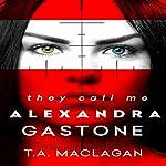 They Call Me Alexandra Gastone | T.A. Maclagan