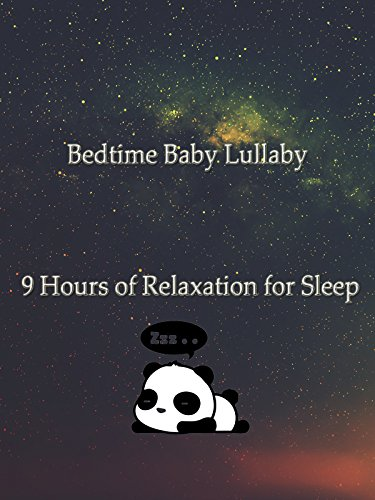 Bedtime Baby Lullaby: 9 Hours of Relaxation for Sleep