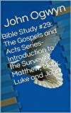 img - for Bible Study #29: The Gospels and Acts Series-Introduction to the Survey of Matthew, Mark, Luke and John (Bible Study With John Ogwyn) book / textbook / text book