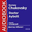 Doctor Aybolit [Russian Edition] Audiobook by Korney Chukovsky Narrated by Litvinov Nikolay