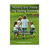 Mommy and Daddy are Getting Divorced - Helping Children Cope with Divorce (Kristine Turner's Parenting after Divorce Book 1) ~ Kristine Turner