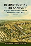 Reconstructing the Campus: Higher Education and the American Civil War (A Nation Divided: Studies…