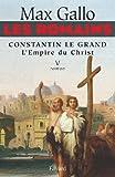 Les Romains - Constantin le grand, L'Empire du Christ : Constantin le Grand L'Empire du Christ (Litt�rature Fran�aise)