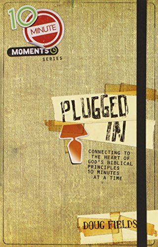 10 Minute Moments: Plugged In: Connecting to the Heart of God's Biblical Principles 10 Minutes at a Time