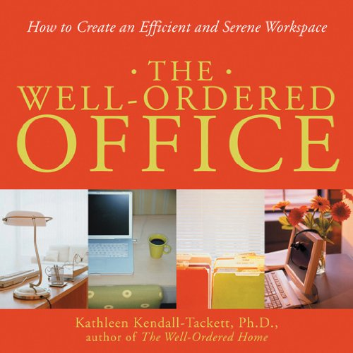 The Well-Ordered Office: How to Create an Efficient and Serene Workspace