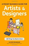 The Pocket Business Guide for Artists and Designers: 100 Things You Need to Know (Essential Guides)