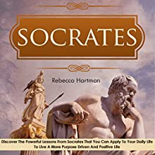 Socrates: Discover the Powerful Lessons from Socrates That You Can Apply to Your Daily Life to Live a More Purposeful, Drive and Positive Life (       UNABRIDGED) by Rebecca Hartman Narrated by Michael Strader