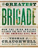 The Greatest Brigade: How the Irish Brigade Cleared the Way to Victory in the American Civil War (1592334784) by Craughwell, Thomas J.