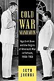 Cold War Mandarin: Ngo Dinh Diem and the Origins of America's War in Vietnam, 1950-1963 (Vietnam: America in the War Years)