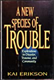 A New Species of Trouble: Explorations in Disaster, Trauma, and Community
