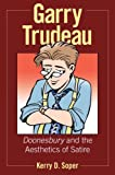 Garry Trudeau: Doonesbury and the Aesthetics of Satire (Great Comics Artists Series)