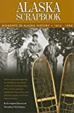 img - for Alaska Scrapbook: Moments in Alaska History: 1816-1998 book / textbook / text book