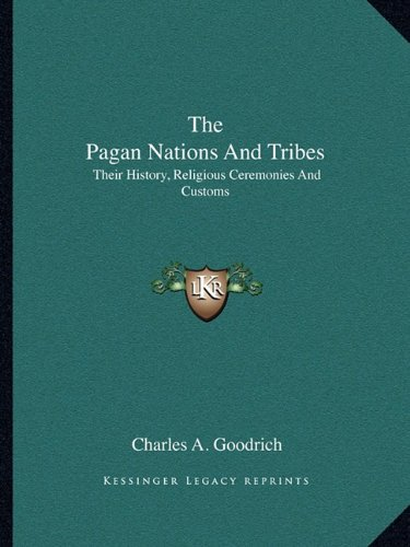 The Pagan Nations and Tribes: Their History, Religious Ceremonies and Customs