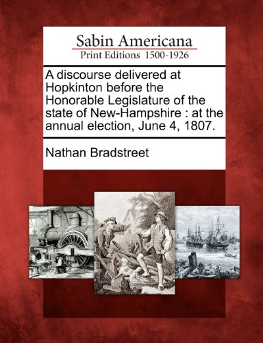 A discourse delivered at Hopkinton before the Honorable Legislature of the state of New-Hampshire: at the annual election, June 4, 1807.
