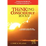 Thinking Consciously Rocks!: Changing Your Life  One Conscious Thought at a Time ~ Connie M Williams