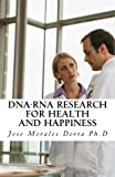 img - for DNA-RNA Research for Health and Happiness by Jose Morales Dorta Ph.D (2012-01-12) book / textbook / text book