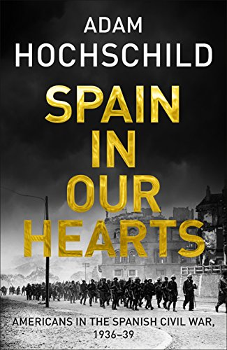 spain-in-our-hearts-americans-in-the-spanish-civil-war-1936-1939-english-edition
