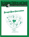 Strength-Based Interventions (Reclaiming Children and Youth, Volume 4, Issue 2)