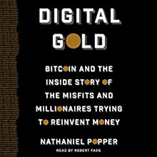 Digital Gold: Bitcoin and the Inside Story of the Misfits and Millionaires Trying to Reinvent Money Audiobook by Nathaniel Popper Narrated by Robert Fass
