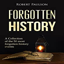 Forgotten History: A Collection of the 50 Most Forgotten Historical Events Audiobook by Robert Paulson Narrated by J. Scott Bennett
