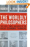 The Worldly Philosophers: The Lives, Times And Ideas Of The Great Economic Thinkers, Seventh Edition
