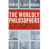 The Worldly Philosophers: The Lives, Times And Ideas Of The Great Economic Thinkers, Seventh Edition ~ Robert L. Heilbroner