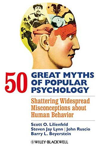 50 Great Myths of Popular Psychology: Shattering Widespread Misconceptions about Human Behavior cover