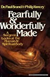 Fearfully and Wonderfully Made: A Surgeon Looks at the Human & Spiritual Body (0310354501) by Paul Brand