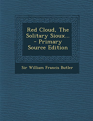 Red Cloud, the Solitary Sioux... - Primary Source Edition