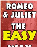 img - for Romeo & Juliet, The Easy Way: Original & Modern Translation, Chapter Summaries & Trivia book / textbook / text book