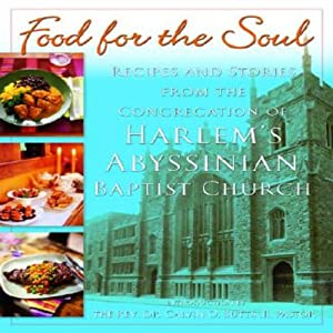 Food for the Soul: Recipes and Stories from the Congregation of Harlem's Abyssinian Baptist Church | [The Abyssinian Baptist Church]