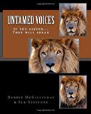 Debbie McGillivray Untamed Voices: If you listen... They will speak