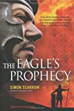 The Eagle's Prophecy: A Novel of the Roman Army (0312565267) by Scarrow, Simon