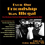 img - for Even Our Friendship Was Illegal: Coe Students Confront Mississippi Segregation in 1962 book / textbook / text book