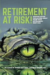 Retirement at Risk!: Keeping Seven Predators Away From Your Retirement Nest Egg from CreateSpace Independent Publishing Platform