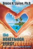 img - for The Honeymoon Effect: The Science of Creating Heaven on Earth by Lipton Ph.D. Ph.D., Bruce H., Lipton Ph.D, Bruce H(May 1, 2013) Hardcover book / textbook / text book