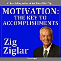 Motivation: The Key to Accomplishments (       UNABRIDGED) by Zig Ziglar Narrated by  uncredited