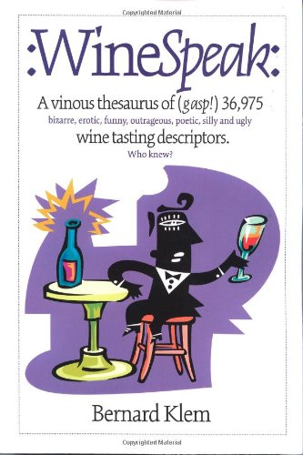 WineSpeak: A Vinous Thesaurus of (gasp!) 36,975 bizarre, erotic, funny, outrageous, poetic, silly and ugly wine tasting descriptors