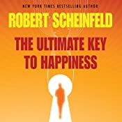 The Ultimate Key to Happiness | [Robert A. Scheinfeld]