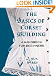 The Basics of Corset Building: A Hand...