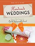 One-of-a-Kind Handmade Weddings : Easy-to-Make Projects for Stylish, Unforgettable Details