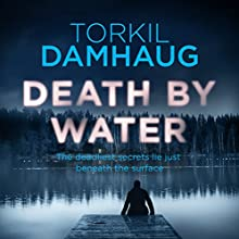 Death by Water: Oslo Crime Files, Book 2 Audiobook by Torkil Damhaug, Robert Ferguson - translator Narrated by Peter Noble