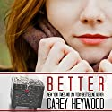 Better (       UNABRIDGED) by Carey Heywood Narrated by Jessica Carter