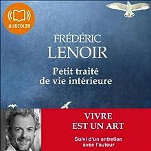 Petit traité de vie intérieure: Vivre est un art | Livre audio Auteur(s) : Frédéric Lenoir Narrateur(s) : David Manet, Thierry Janssen